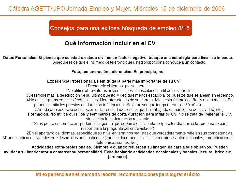 Cátedra AGETT/UPO Jornada Empleo y Mujer, Miércoles 15 de diciembre de 2006 Mi experiencia en el mercado laboral: recomendaciones para lograr el éxito Qué información incluir en el CV Datos Personales.