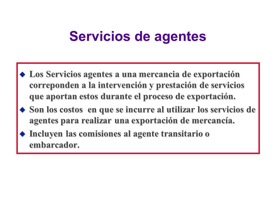 Servicios de agentes u Los Servicios agentes a una mercancia de exportación correponden a la intervención y prestación de servicios que aportan estos
