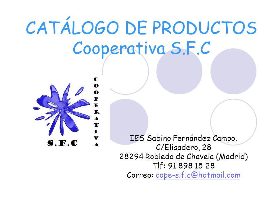 CATÁLOGO DE PRODUCTOS Cooperativa S.F.C IES Sabino Fernández Campo. C/Elisadero, 28 28294 Robledo de Chavela (Madrid) Tlf: 91 898 15 28 Correo: cope-s