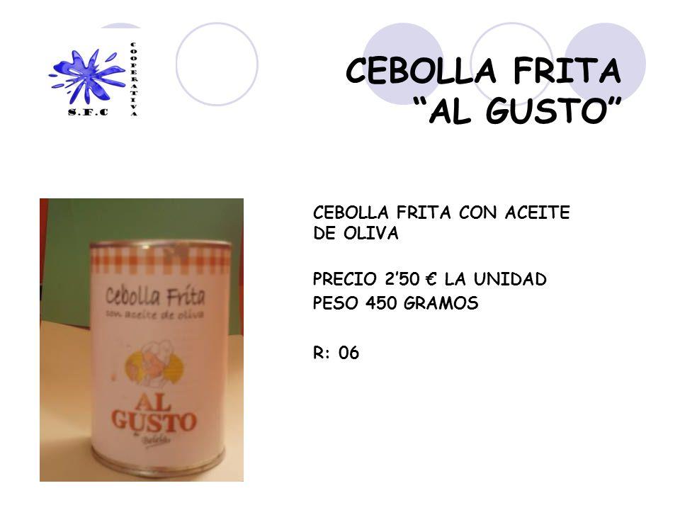 CEBOLLA FRITA AL GUSTO CEBOLLA FRITA CON ACEITE DE OLIVA PRECIO 250 LA UNIDAD PESO 450 GRAMOS R: 06