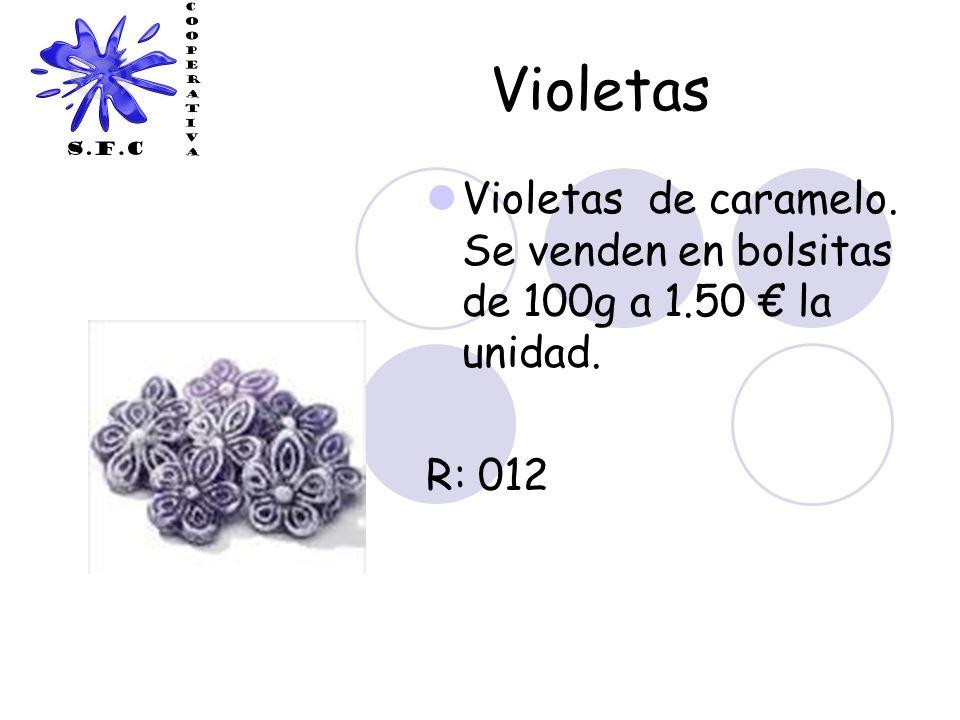 Violetas Violetas de caramelo. Se venden en bolsitas de 100g a 1.50 la unidad. R: 012