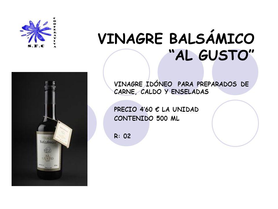 VINAGRE BALSÁMICO AL GUSTO VINAGRE IDÓNEO PARA PREPARADOS DE CARNE, CALDO Y ENSELADAS PRECIO 460 LA UNIDAD CONTENIDO 500 ML R: 02