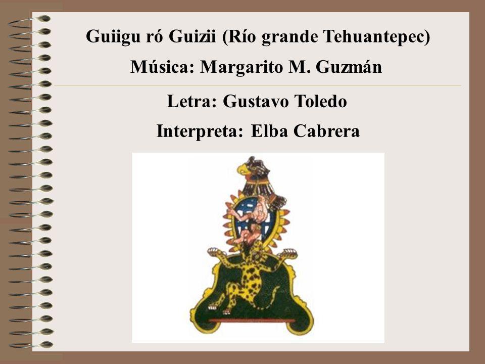 Guiigu ró Guizii (Río grande Tehuantepec) Música: Margarito M.