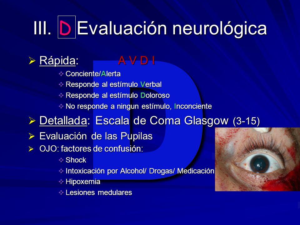 D III. D Evaluación neurológica Rápida:A V D I Rápida:A V D I Conciente/Alerta Conciente/Alerta Responde al estímulo Verbal Responde al estímulo Verba