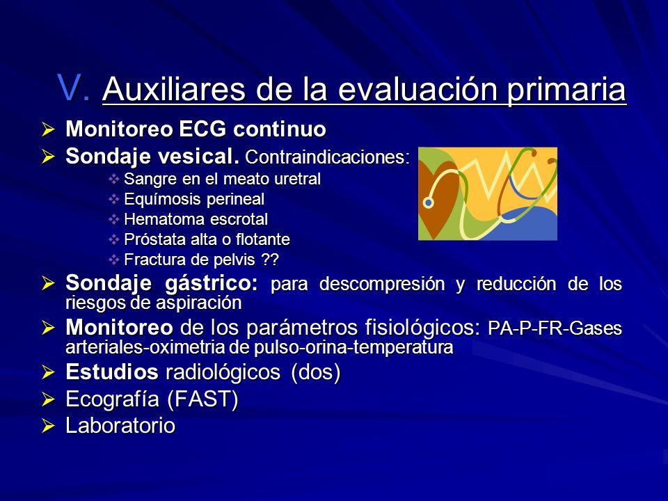 V. Auxiliares de la evaluación primaria Monitoreo ECG continuo Monitoreo ECG continuo Sondaje vesical. Contraindicaciones: Sondaje vesical. Contraindi