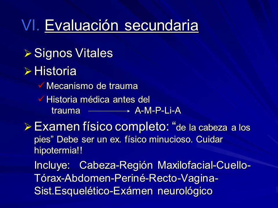 VI. Evaluación secundaria Signos Vitales Signos Vitales Historia Historia Mecanismo de trauma Mecanismo de trauma Historia médica antes del traumaA-M-