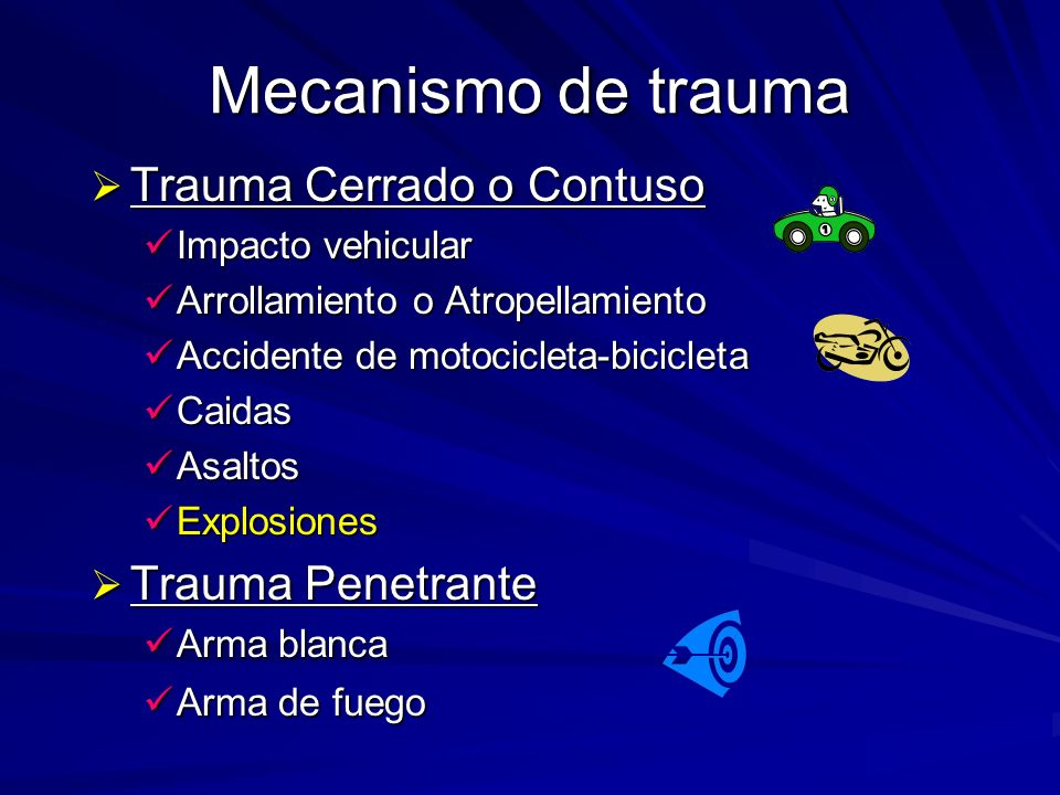 Mecanismo de trauma Trauma Cerrado o Contuso Trauma Cerrado o Contuso Impacto vehicular Impacto vehicular Arrollamiento o Atropellamiento Arrollamient