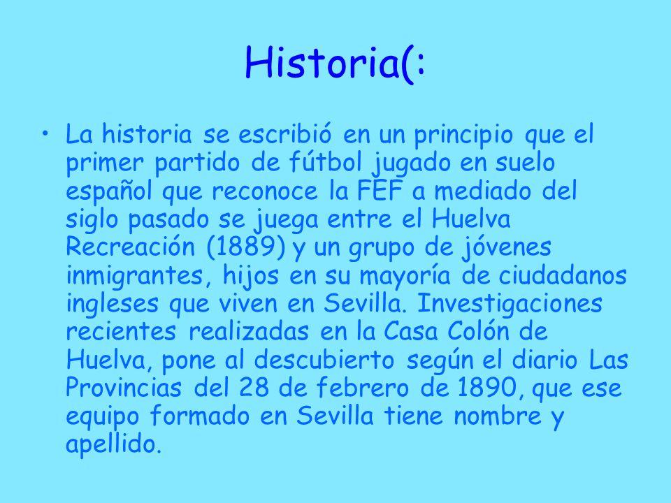 Historia(: La historia se escribió en un principio que el primer partido de fútbol jugado en suelo español que reconoce la FEF a mediado del siglo pas
