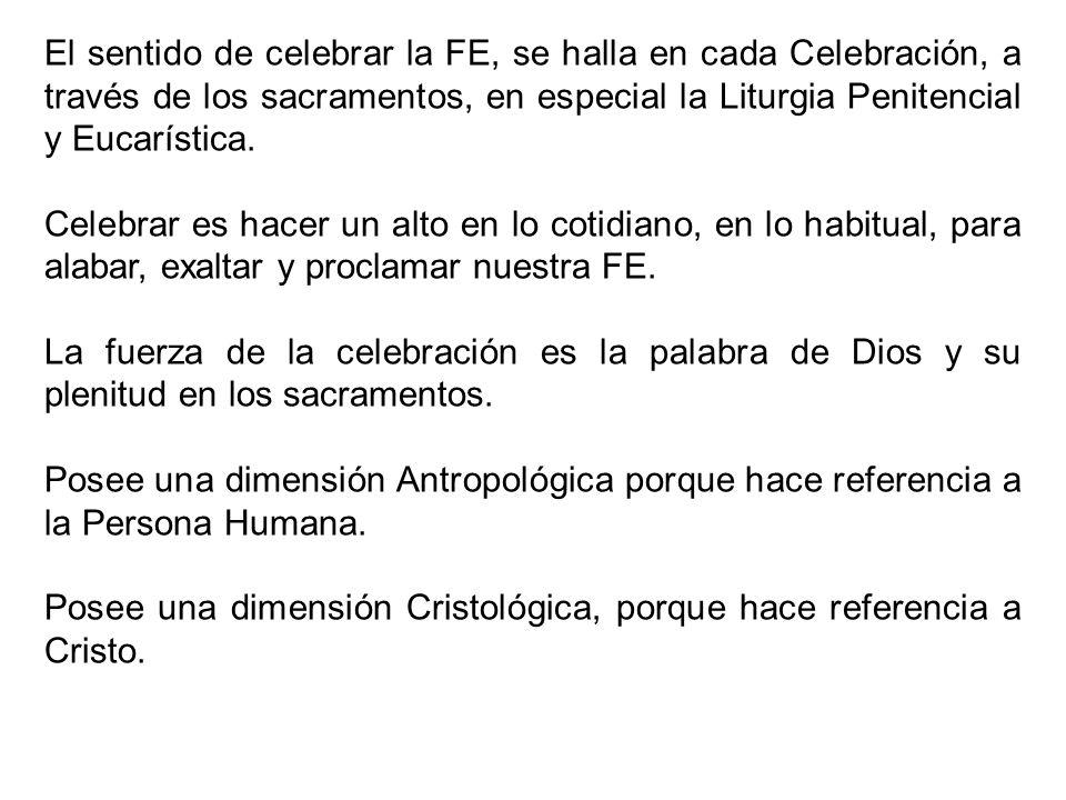 El sentido de celebrar la FE, se halla en cada Celebración, a través de los sacramentos, en especial la Liturgia Penitencial y Eucarística. Celebrar e