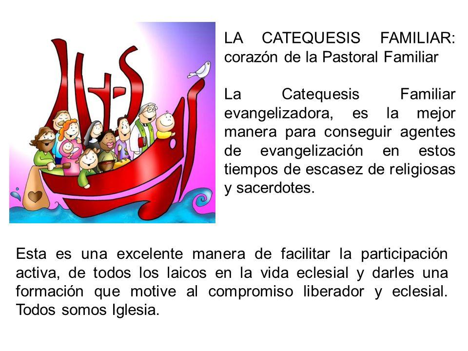 LA CATEQUESIS FAMILIAR: corazón de la Pastoral Familiar La Catequesis Familiar evangelizadora, es la mejor manera para conseguir agentes de evangeliza
