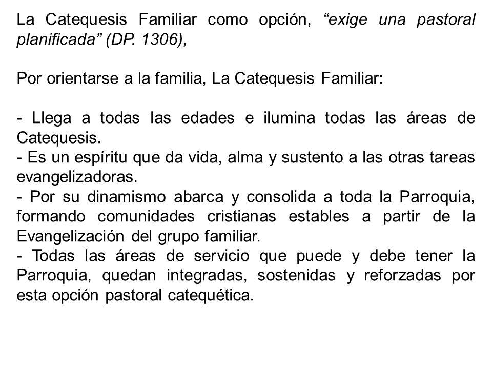 La Catequesis Familiar como opción, exige una pastoral planificada (DP. 1306), Por orientarse a la familia, La Catequesis Familiar: - Llega a todas la