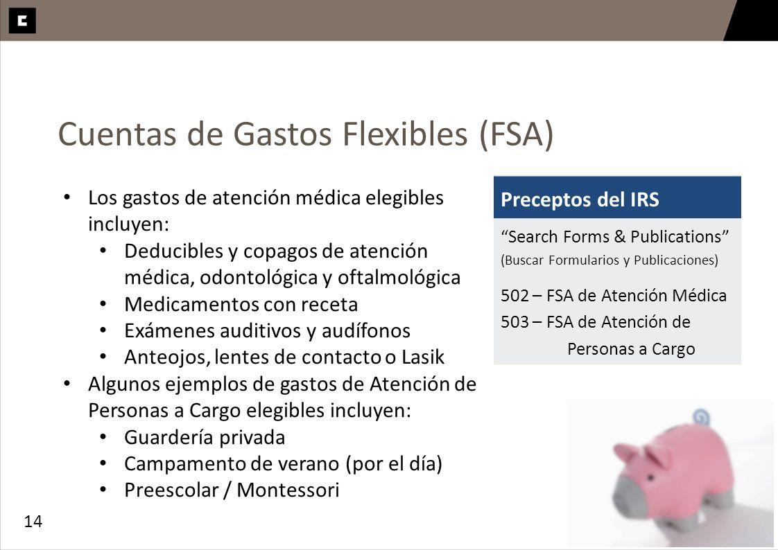 14 Cuentas de Gastos Flexibles (FSA) Los gastos de atención médica elegibles incluyen: Deducibles y copagos de atención médica, odontológica y oftalmo