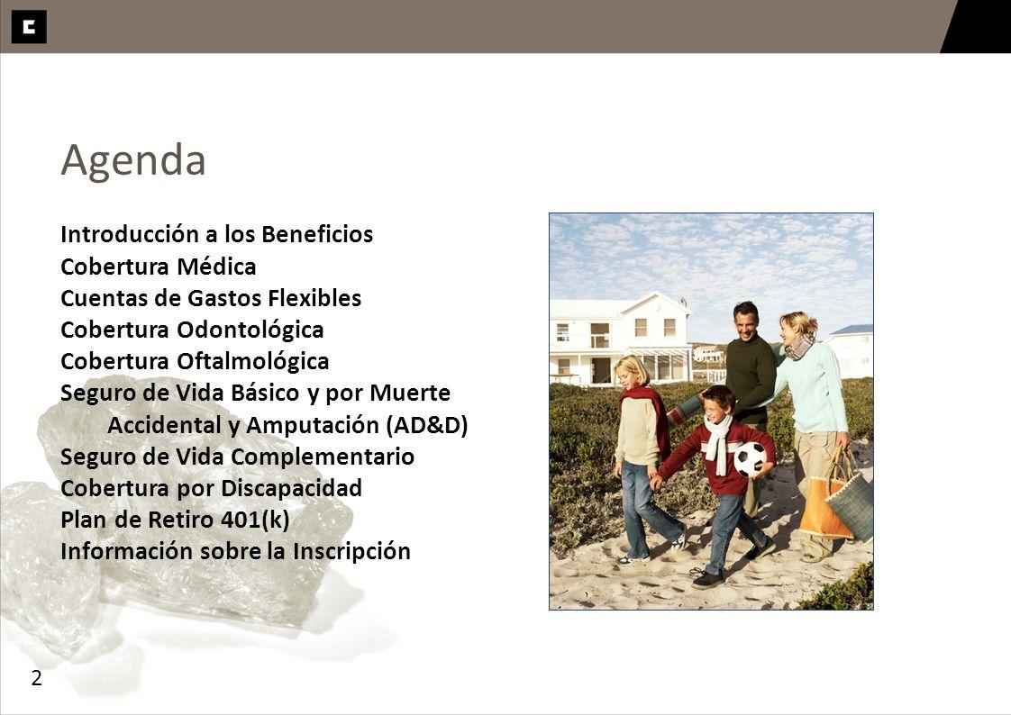 2 Agenda Introducción a los Beneficios Cobertura Médica Cuentas de Gastos Flexibles Cobertura Odontológica Cobertura Oftalmológica Seguro de Vida Bási