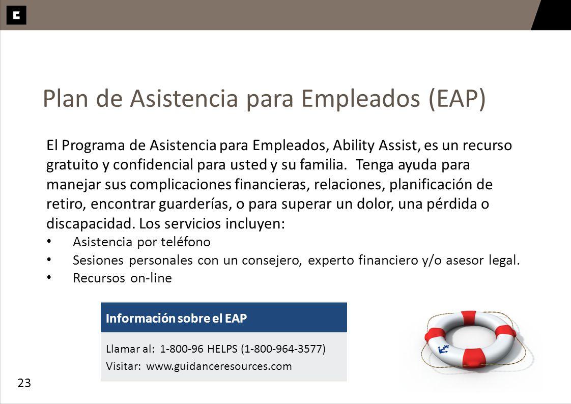 23 Plan de Asistencia para Empleados (EAP) El Programa de Asistencia para Empleados, Ability Assist, es un recurso gratuito y confidencial para usted