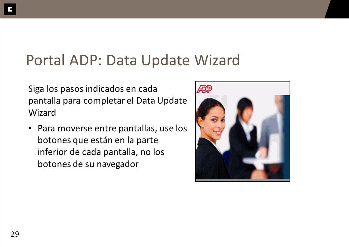 29 Portal ADP: Data Update Wizard Siga los pasos indicados en cada pantalla para completar el Data Update Wizard Para moverse entre pantallas, use los