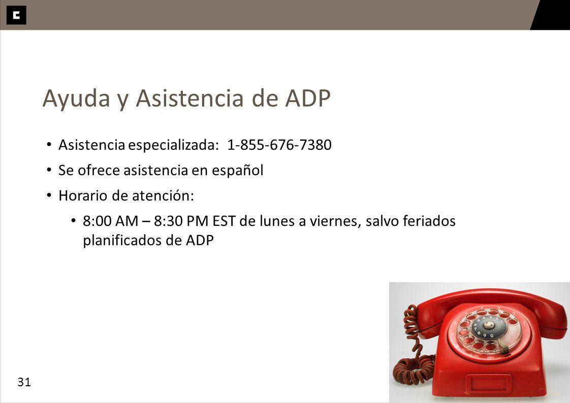 31 Ayuda y Asistencia de ADP Asistencia especializada: 1-855-676-7380 Se ofrece asistencia en español Horario de atención: 8:00 AM – 8:30 PM EST de lu