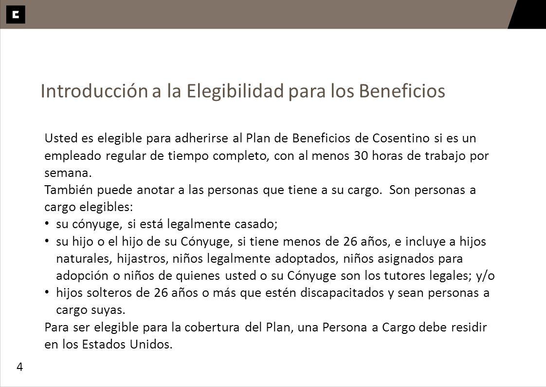4 Introducción a la Elegibilidad para los Beneficios Usted es elegible para adherirse al Plan de Beneficios de Cosentino si es un empleado regular de
