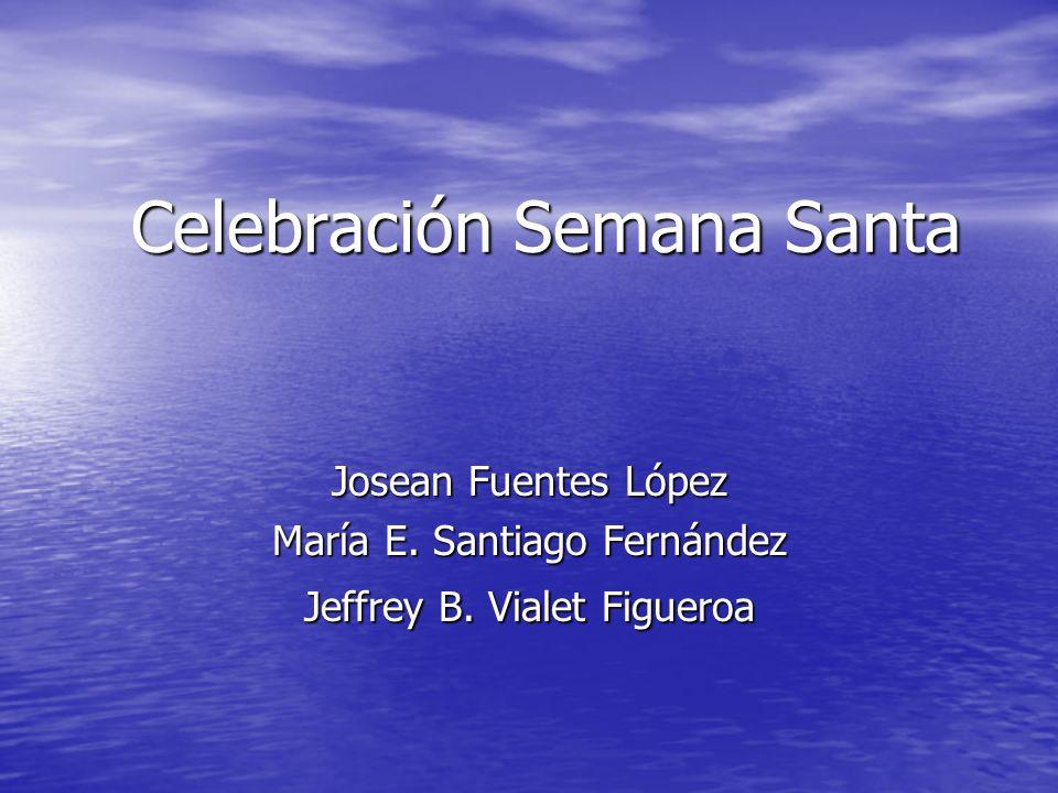 Celebración Semana Santa Josean Fuentes López María E. Santiago Fernández Jeffrey B. Vialet Figueroa