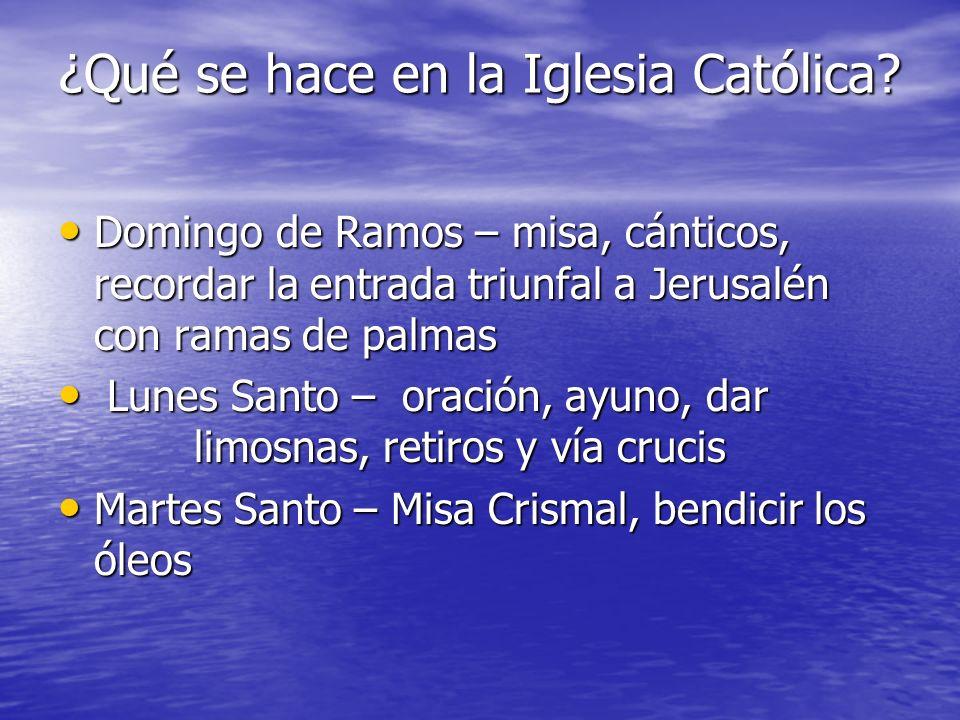 ¿Qué se hace en la Iglesia Católica? Domingo de Ramos – misa, cánticos, recordar la entrada triunfal a Jerusalén con ramas de palmas Domingo de Ramos