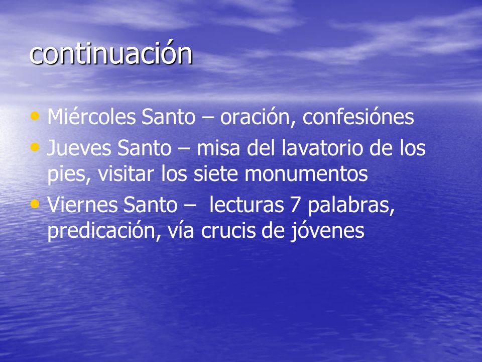 continuación Miércoles Santo – oración, confesiónes Jueves Santo – misa del lavatorio de los pies, visitar los siete monumentos Viernes Santo – lectur