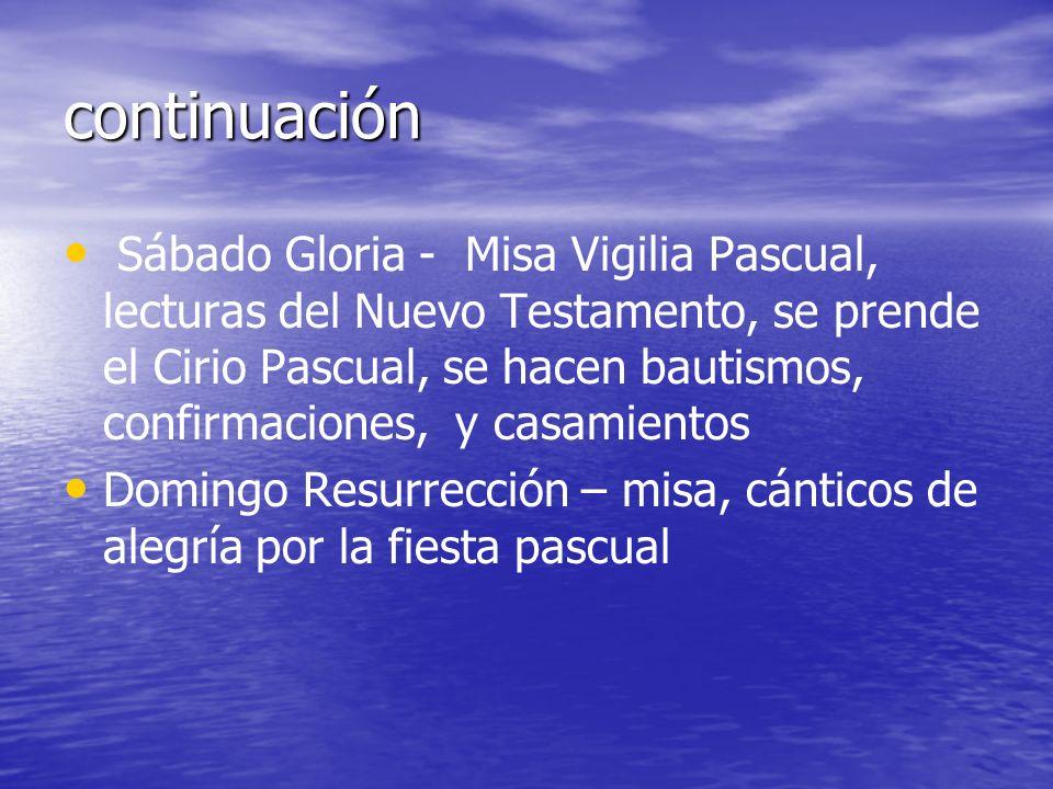 continuación Sábado Gloria - Misa Vigilia Pascual, lecturas del Nuevo Testamento, se prende el Cirio Pascual, se hacen bautismos, confirmaciones, y ca