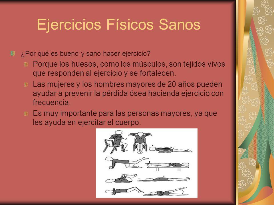 Ejercicios Físicos Sanos ¿Por qué es bueno y sano hacer ejercicio? Porque los huesos, como los músculos, son tejidos vivos que responden al ejercicio