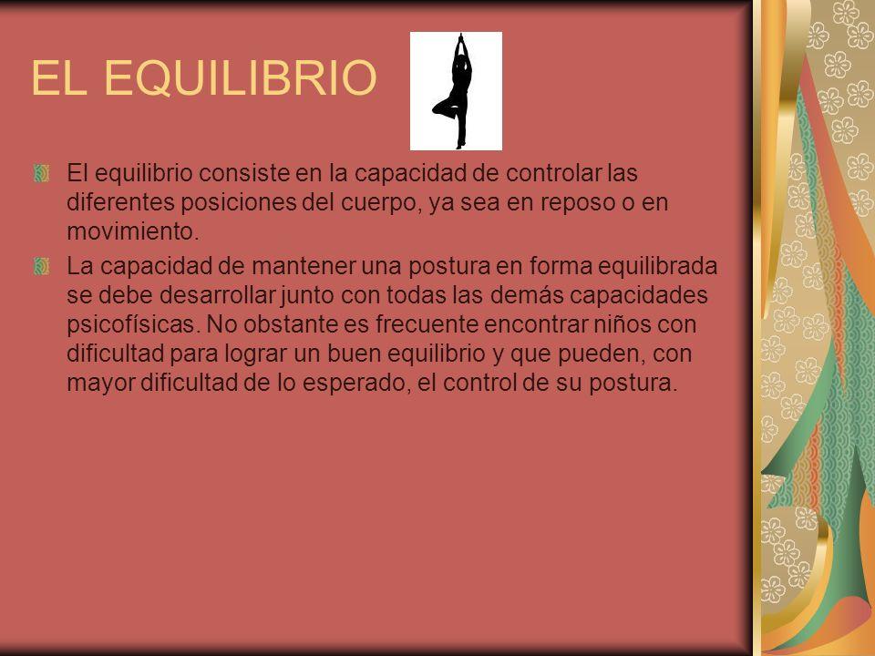 EL EQUILIBRIO El equilibrio consiste en la capacidad de controlar las diferentes posiciones del cuerpo, ya sea en reposo o en movimiento. La capacidad