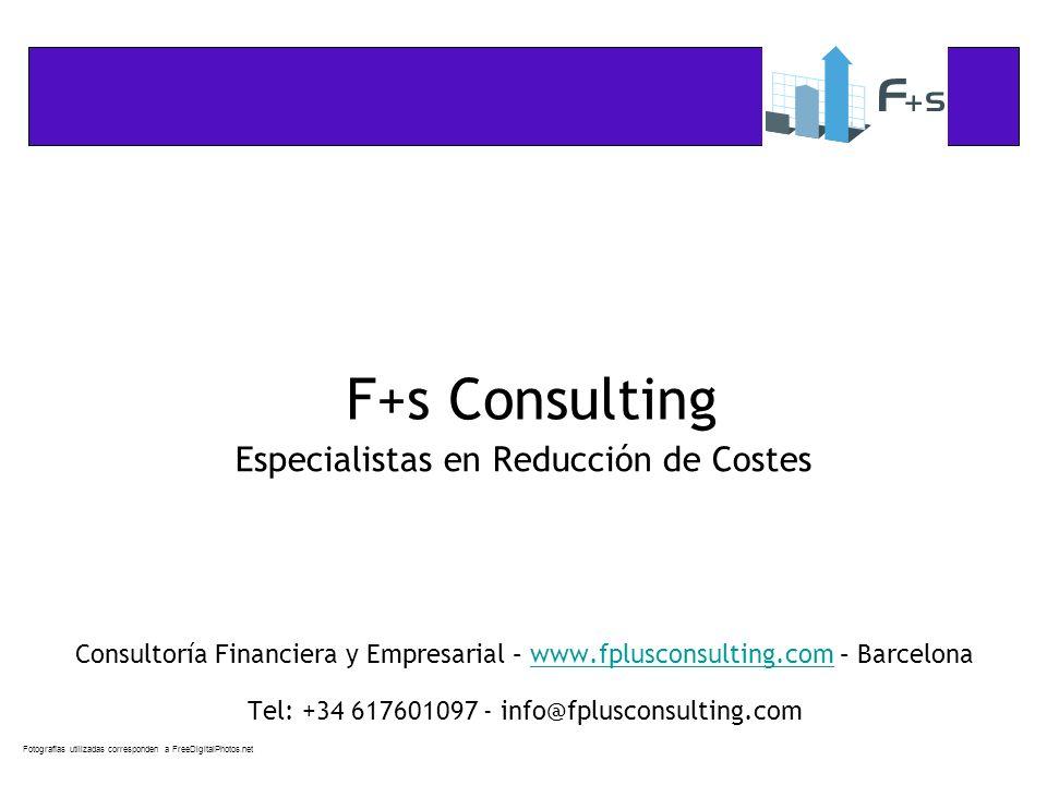 Fotografías utilizadas corresponden a FreeDigitalPhotos.net F+s Consulting Especialistas en Reducción de Costes Consultoría Financiera y Empresarial – www.fplusconsulting.com – Barcelona Tel: +34 617601097 - info@fplusconsulting.comwww.fplusconsulting.com