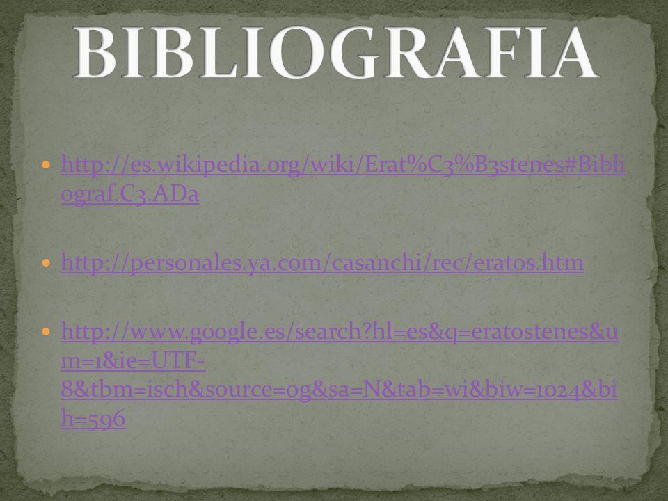 http://es.wikipedia.org/wiki/Erat%C3%B3stenes#Bibli ograf.C3.ADa http://es.wikipedia.org/wiki/Erat%C3%B3stenes#Bibli ograf.C3.ADa http://personales.ya