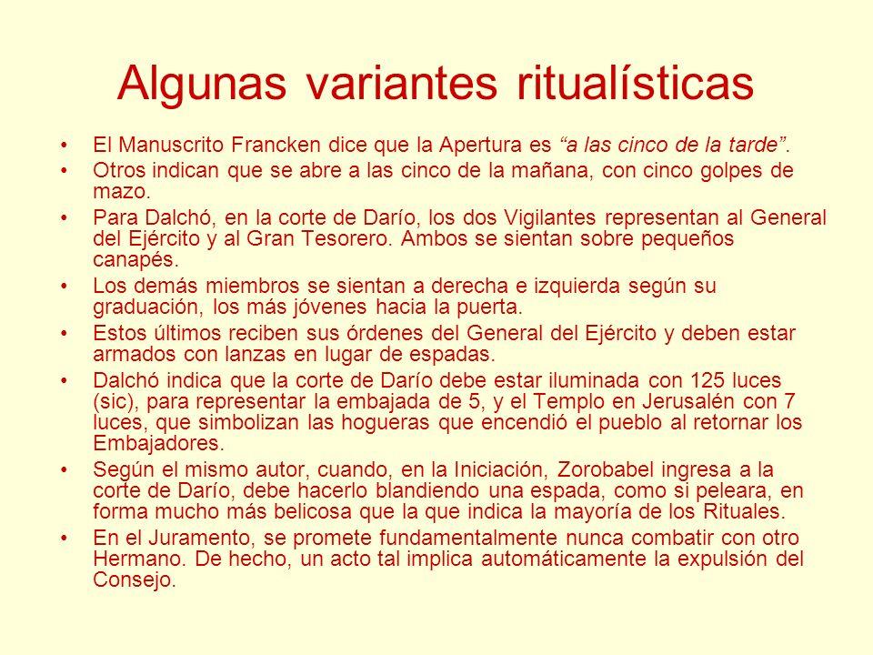 Algunas variantes ritualísticas El Manuscrito Francken dice que la Apertura es a las cinco de la tarde. Otros indican que se abre a las cinco de la ma