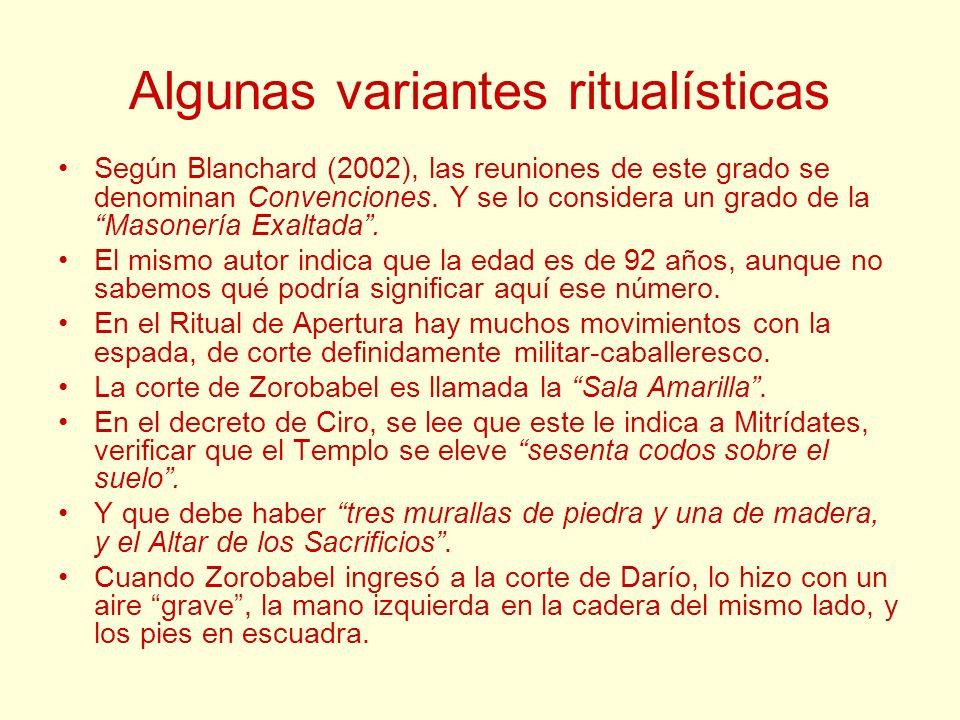 Algunas variantes ritualísticas Según Blanchard (2002), las reuniones de este grado se denominan Convenciones. Y se lo considera un grado de la Masone