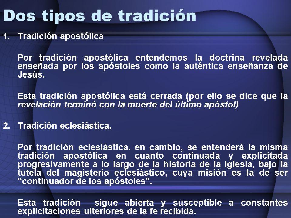 Dos tipos de tradición 1. Tradición apostólica Por tradición apostólica entendemos la doctrina revelada enseñada por los apóstoles como la auténtica e