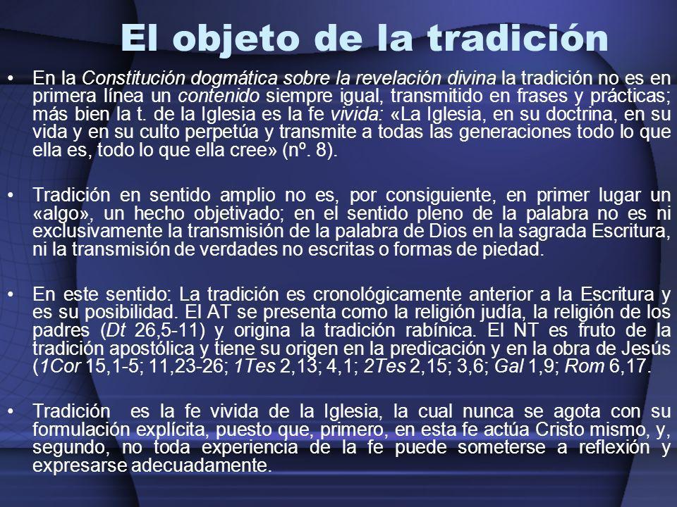 El objeto de la tradición En la Constitución dogmática sobre la revelación divina la tradición no es en primera línea un contenido siempre igual, tran