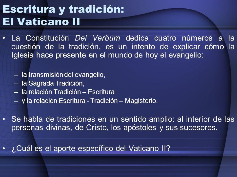 Escritura y tradición: El Vaticano II La Constitución Dei Verbum dedica cuatro números a la cuestión de la tradición, es un intento de explicar cómo l