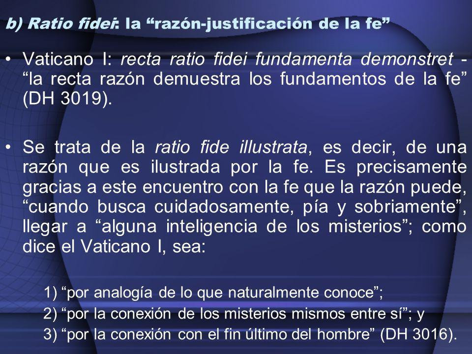 b) Ratio fidei: la razón-justificación de la fe Vaticano I: recta ratio fidei fundamenta demonstret - la recta razón demuestra los fundamentos de la f