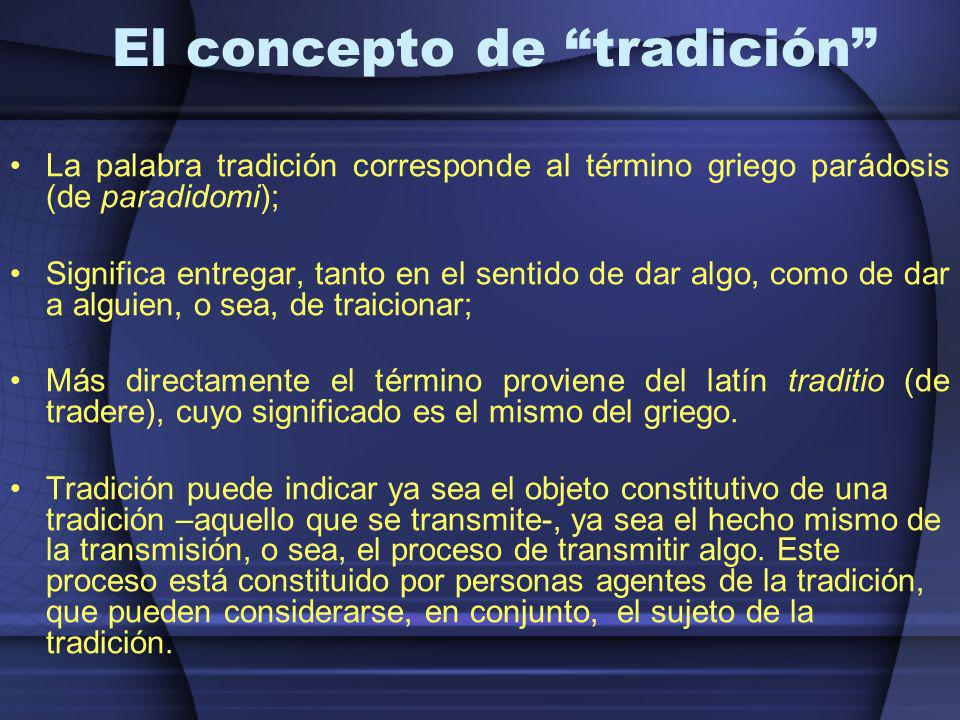 El concepto de tradición La palabra tradición corresponde al término griego parádosis (de paradidomi); Significa entregar, tanto en el sentido de dar
