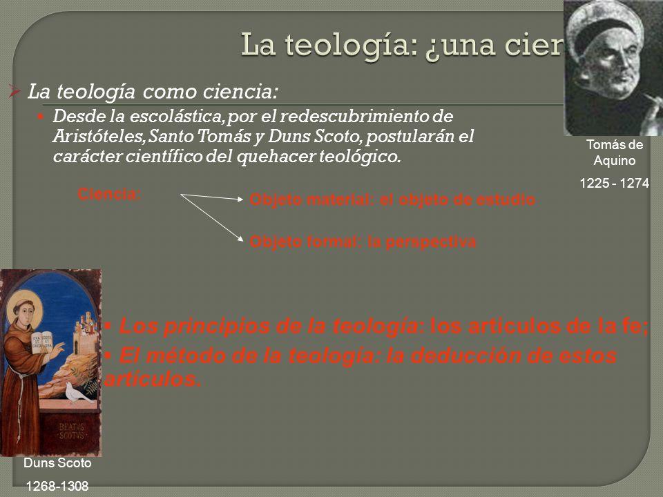 La teología como ciencia: Desde la escolástica, por el redescubrimiento de Aristóteles, Santo Tomás y Duns Scoto, postularán el carácter científico de