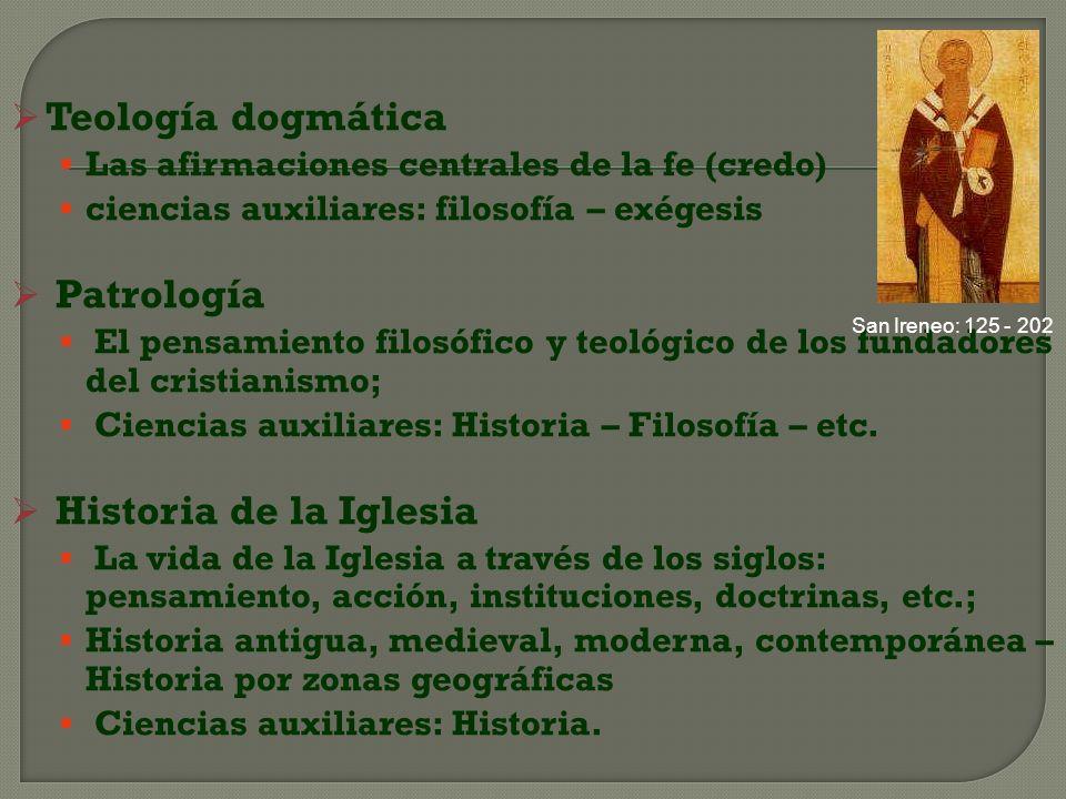 Teología dogmática Las afirmaciones centrales de la fe (credo) ciencias auxiliares: filosofía – exégesis Patrología El pensamiento filosófico y teológ