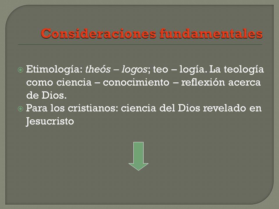 Etimología: theós – logos; teo – logía. La teología como ciencia – conocimiento – reflexión acerca de Dios. Para los cristianos: ciencia del Dios reve