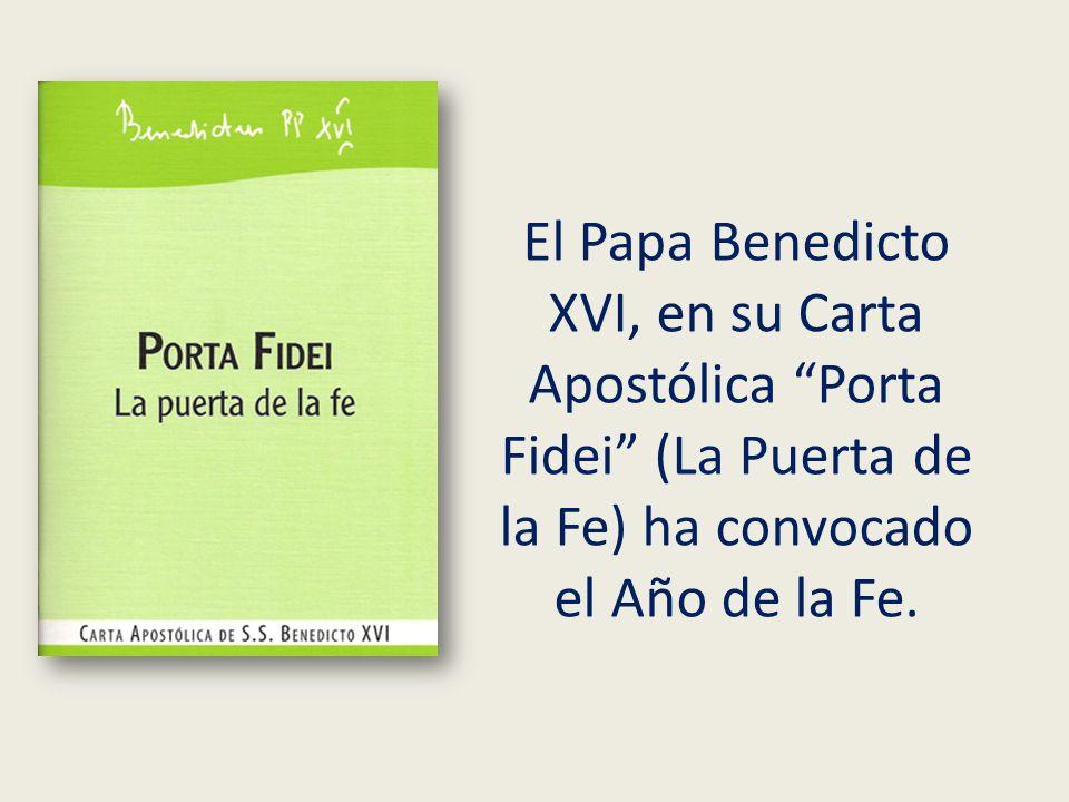 El Papa Benedicto XVI, en su Carta Apostólica Porta Fidei (La Puerta de la Fe) ha convocado el Año de la Fe.