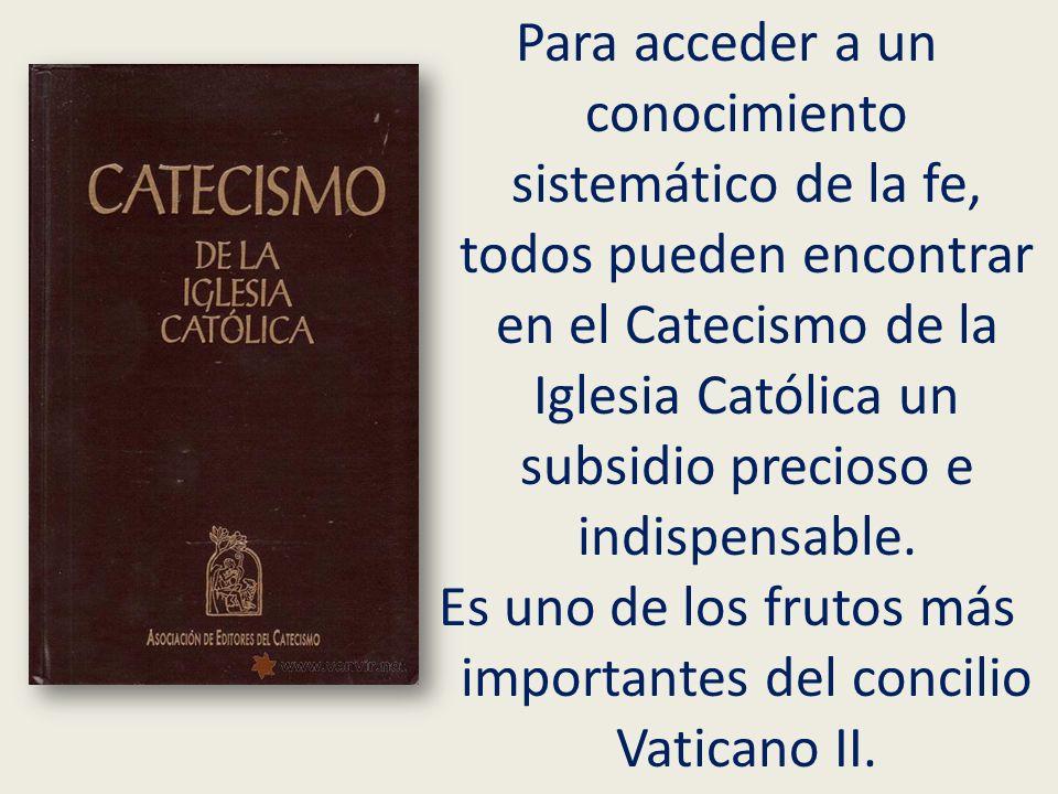 Para acceder a un conocimiento sistemático de la fe, todos pueden encontrar en el Catecismo de la Iglesia Católica un subsidio precioso e indispensabl