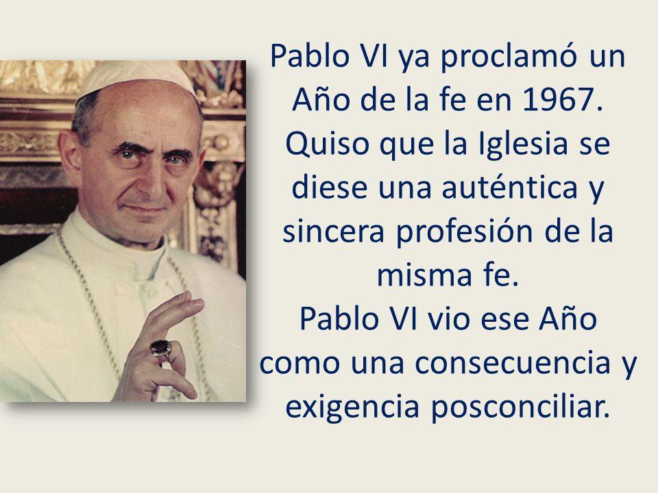Pablo VI ya proclamó un Año de la fe en 1967. Quiso que la Iglesia se diese una auténtica y sincera profesión de la misma fe. Pablo VI vio ese Año com