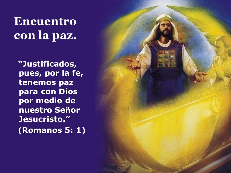 Encuentro con la paz. Justificados, pues, por la fe, tenemos paz para con Dios por medio de nuestro Señor Jesucristo. (Romanos 5: 1)