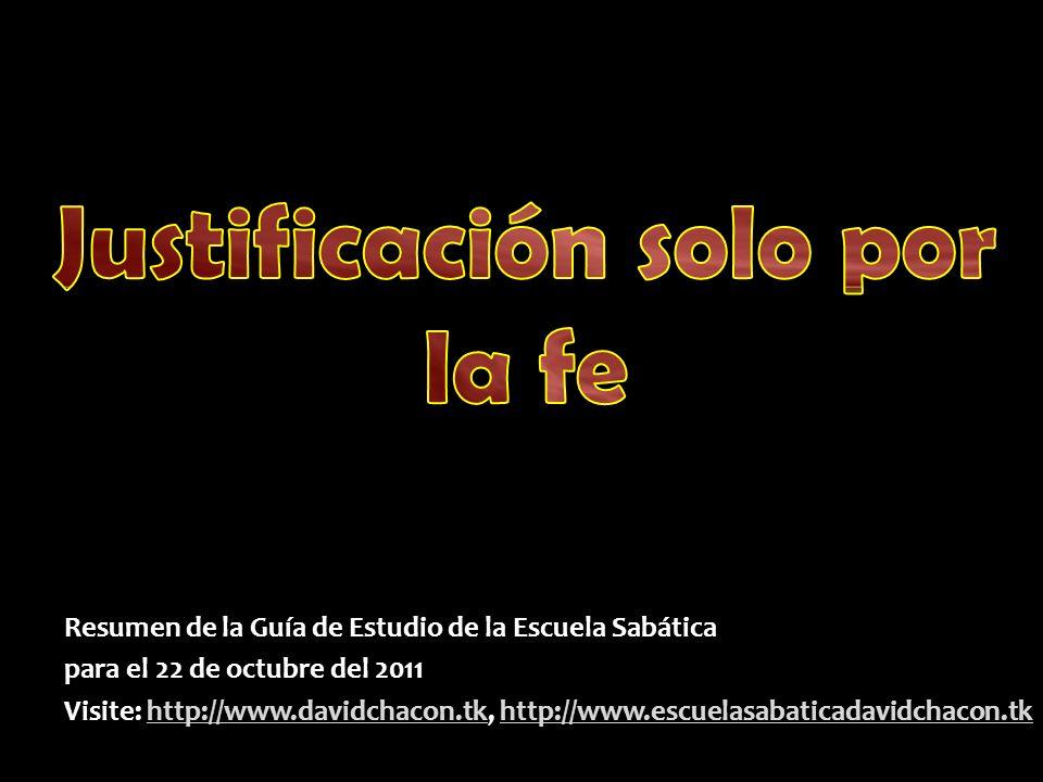 Resumen de la Guía de Estudio de la Escuela Sabática para el 22 de octubre del 2011 Visite: http://www.davidchacon.tk, http://www.escuelasabaticadavidchacon.tk http://www.davidchacon.tkhttp://www.escuelasabaticadavidchacon.tkhttp://www.davidchacon.tkhttp://www.escuelasabaticadavidchacon.tk