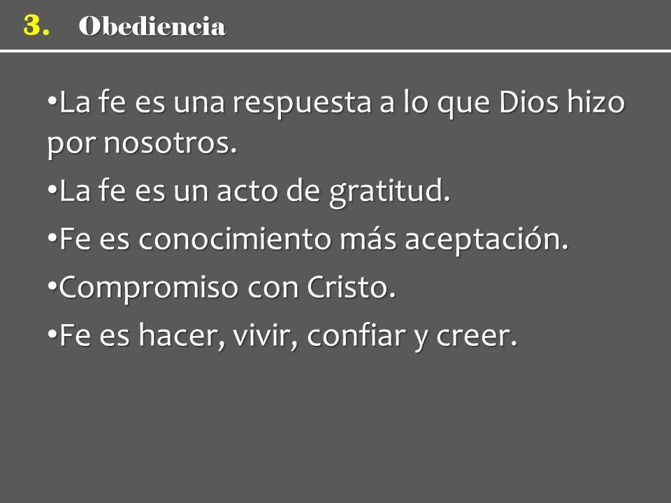 Obediencia 3.La fe es una respuesta a lo que Dios hizo por nosotros.