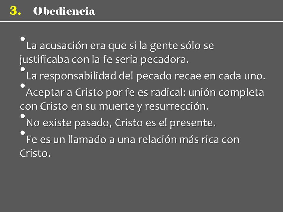 Obediencia 3.La acusación era que si la gente sólo se justificaba con la fe sería pecadora.