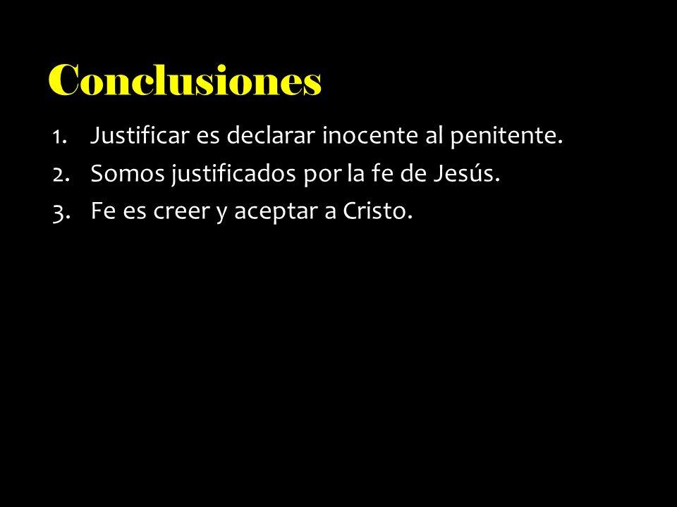 Conclusiones 1.Justificar es declarar inocente al penitente.