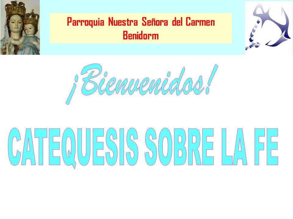 Parroquia Nuestra Señora del Carmen Benidorm LA VIRTUD DE LA FE La fe es la adhesión a Cristo como el único Señor y el único amor.