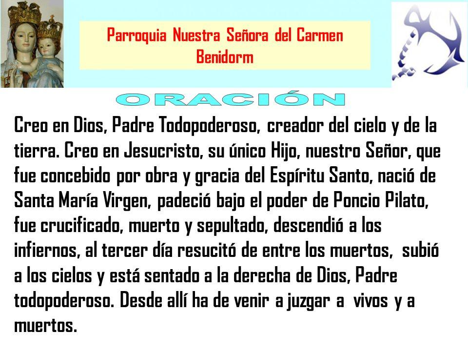 Parroquia Nuestra Señora del Carmen Benidorm Creo en el Espíritu Santo, la Santa Iglesia católica, la Comunión de los santos, el perdón de los pecados, la resurrección de la carne y la vida eterna.