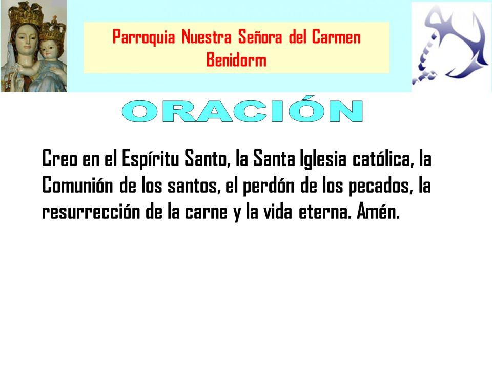 Parroquia Nuestra Señora del Carmen Benidorm Creo en el Espíritu Santo, la Santa Iglesia católica, la Comunión de los santos, el perdón de los pecados